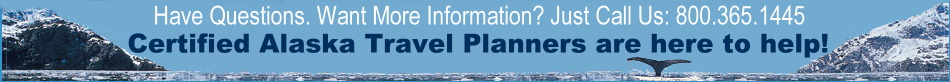 Have Questions? Need More Information? Just Call Us : 800.365.1445 - Certified Alaska Travel Planners are here to help!