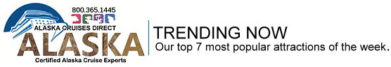 Trending Now : Our top 7 popular Alaska attractions of the week.